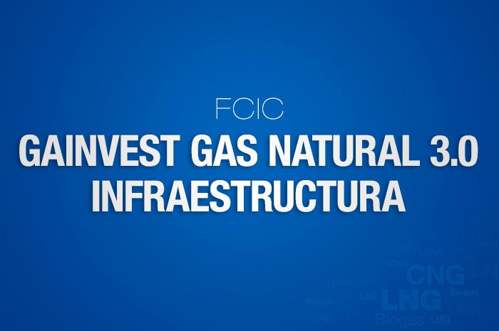 Fondo Común de Inversión Cerrado Gainvest Gas Natural 3.0 Infraestructura Ley 2726